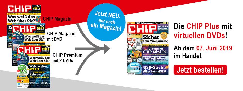 CHIP PLUS - Jetzt NEU nur noch ein Magazin!